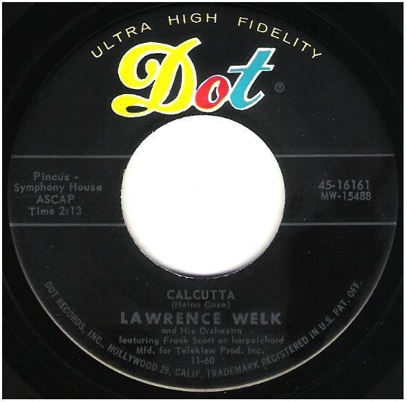 "Welk, Lawrence / Calcutta | Dot 45-16161 | Single, 7"" Vinyl | November 1960"