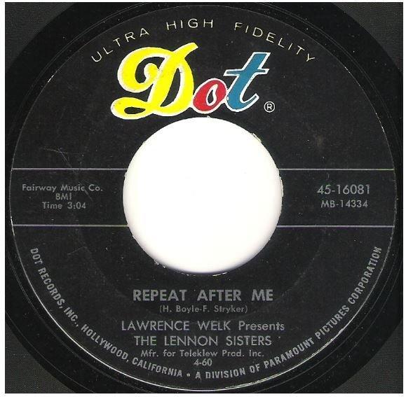 "Lennon Sisters, The / Repeat After Me | Dot 45-16081 | Single, 7"" Vinyl | April 1960"