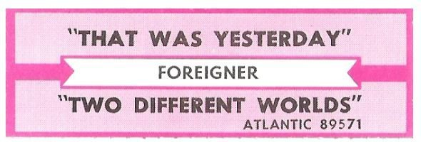 Foreigner / That Was Yesterday | Atlantic 89571 | Jukebox Title Strip | February 1985