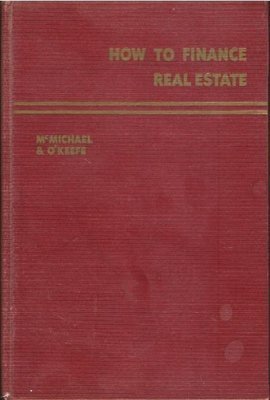 McMichael, Stanley L. / How to Finance Real Estate | Hardcover Book | with Paul T. O'Keefe | November 1957