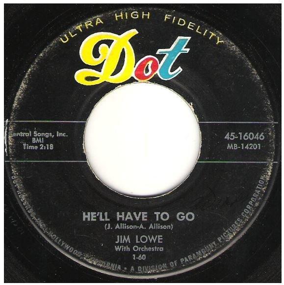 "Lowe, Jim / He'll Have to Go | Dot 45-16046 | Single, 7"" Vinyl | January 1960"