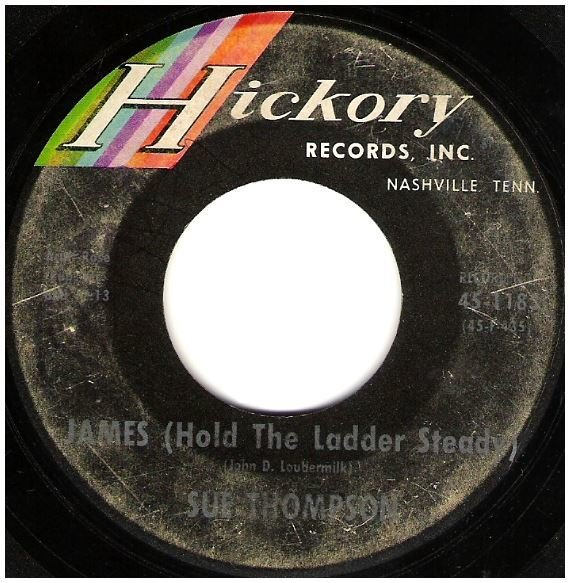 "Thompson, Sue / James (Hold the Ladder Steady) | Hickory 45-1183 | Single, 7"" Vinyl | September 1962"