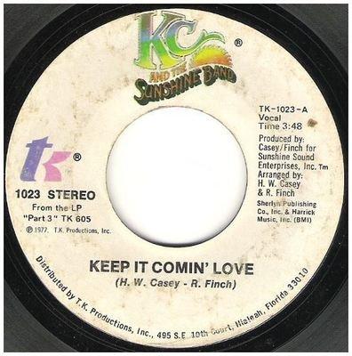 K.C. + The Sunshine Band / Keep It Comin' Love   T.K. Records TK-1023   Single, 7