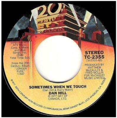 Hill, Dan / Sometimes When We Touch   20th Century Fox TC-2355   Single, 7
