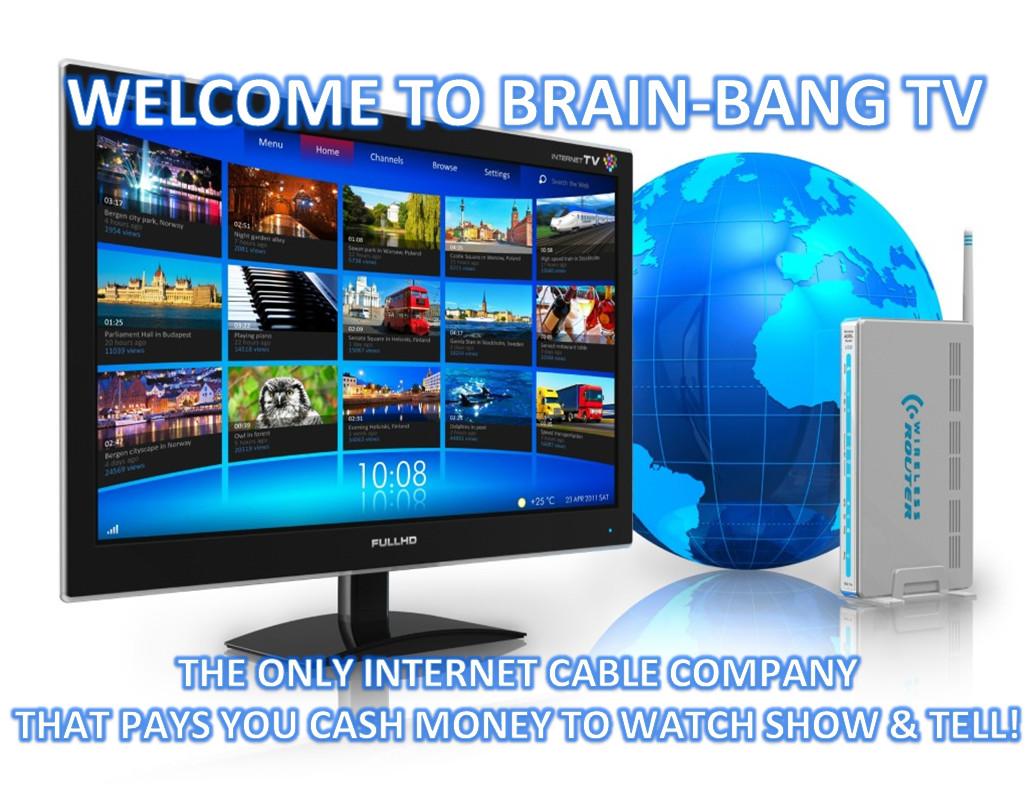 BRAIN-BANG TV INTERNET BASED CABLE TV SERVICE