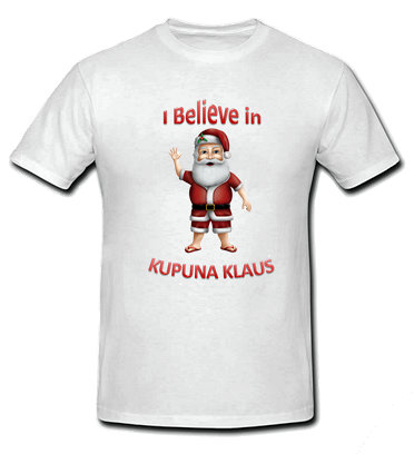 I Believe in Kupuna Klaus T Shirt - Size: child medium