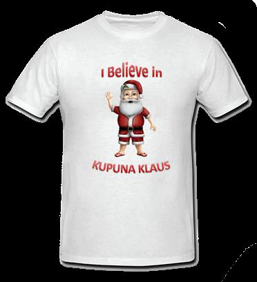 I Believe in Kupuna Klaus T Shirt - Size: child large