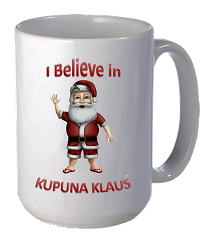 "Coffee Mug - White Porcelain - ""I Believe in Kupuna Klaus"""