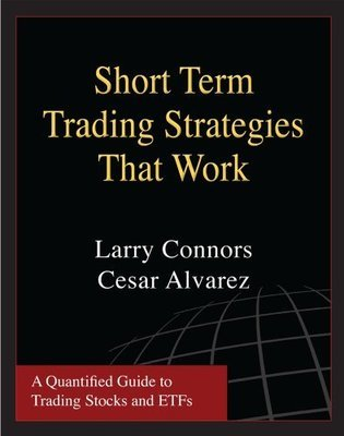 Short Term Trading Strategies That Work: A Quantified Guide To Trading Stocks and ETFs (Downloadable PDF)
