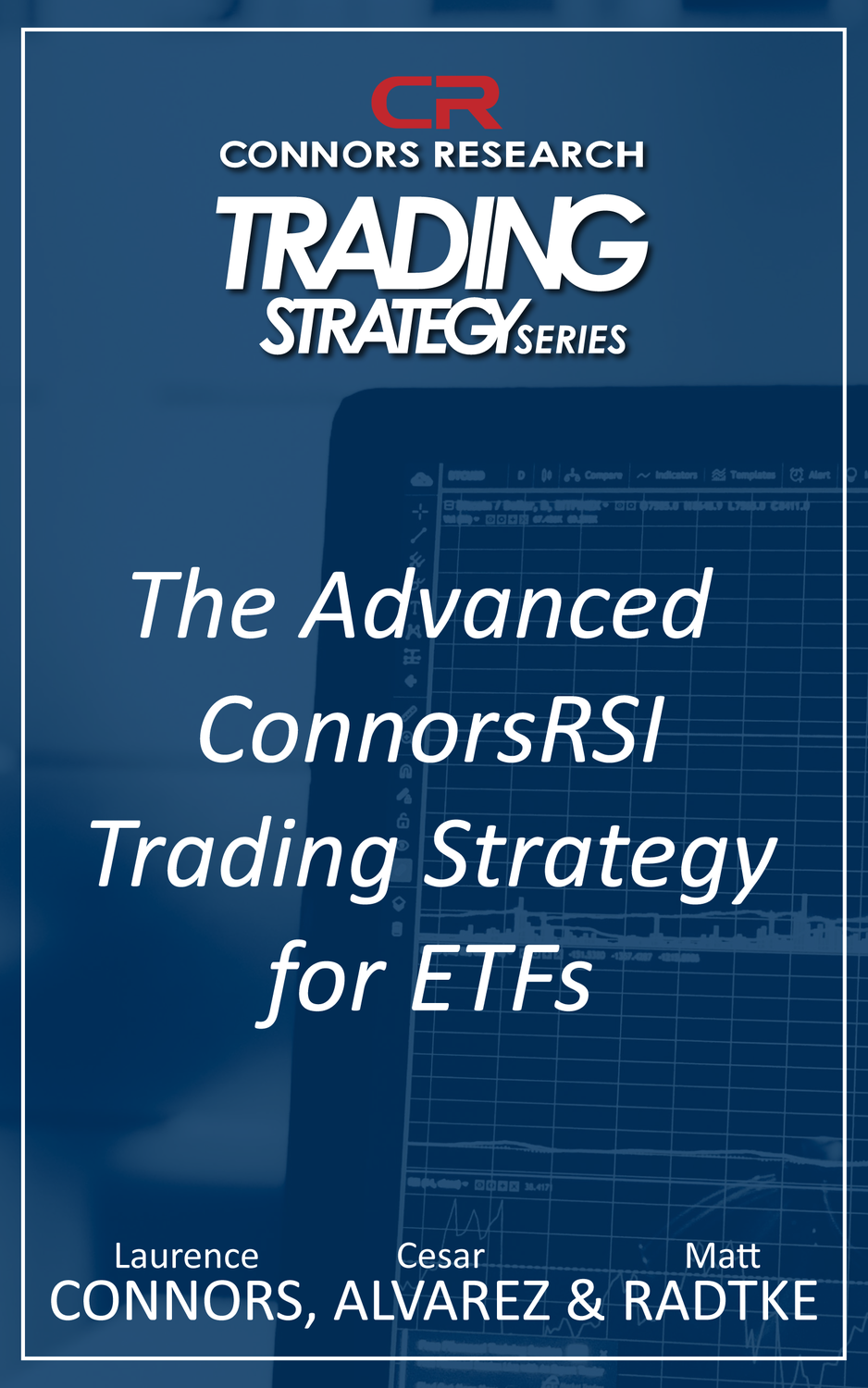 Connors Research Trading Strategy Series: Advanced ConnorsRSI Strategy for ETFs