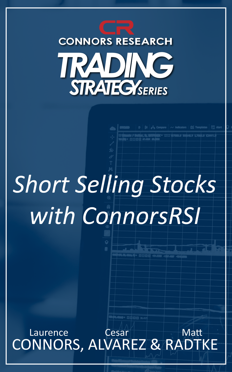 Connors Research Trading Strategy Series: Short Selling Stocks with ConnorsRSI