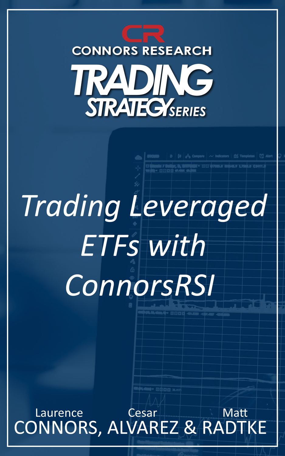 Connors Research Trading Strategy Series: Trading Leveraged ETFs With ConnorsRSI