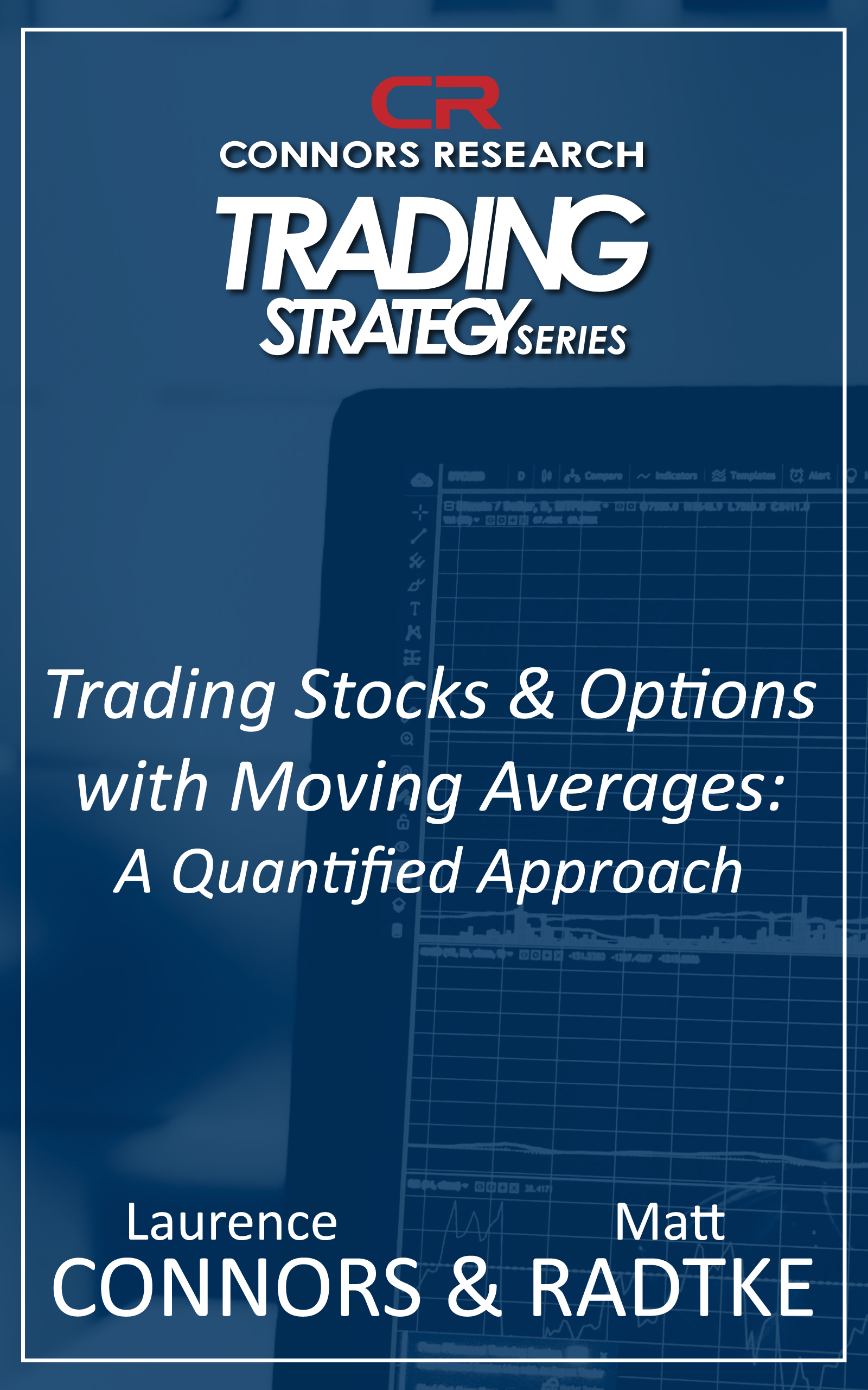 Connors Research Trading Strategy Series: Trading Stocks and Options with Moving Averages - A Quantified Approach BOO-CROM-D