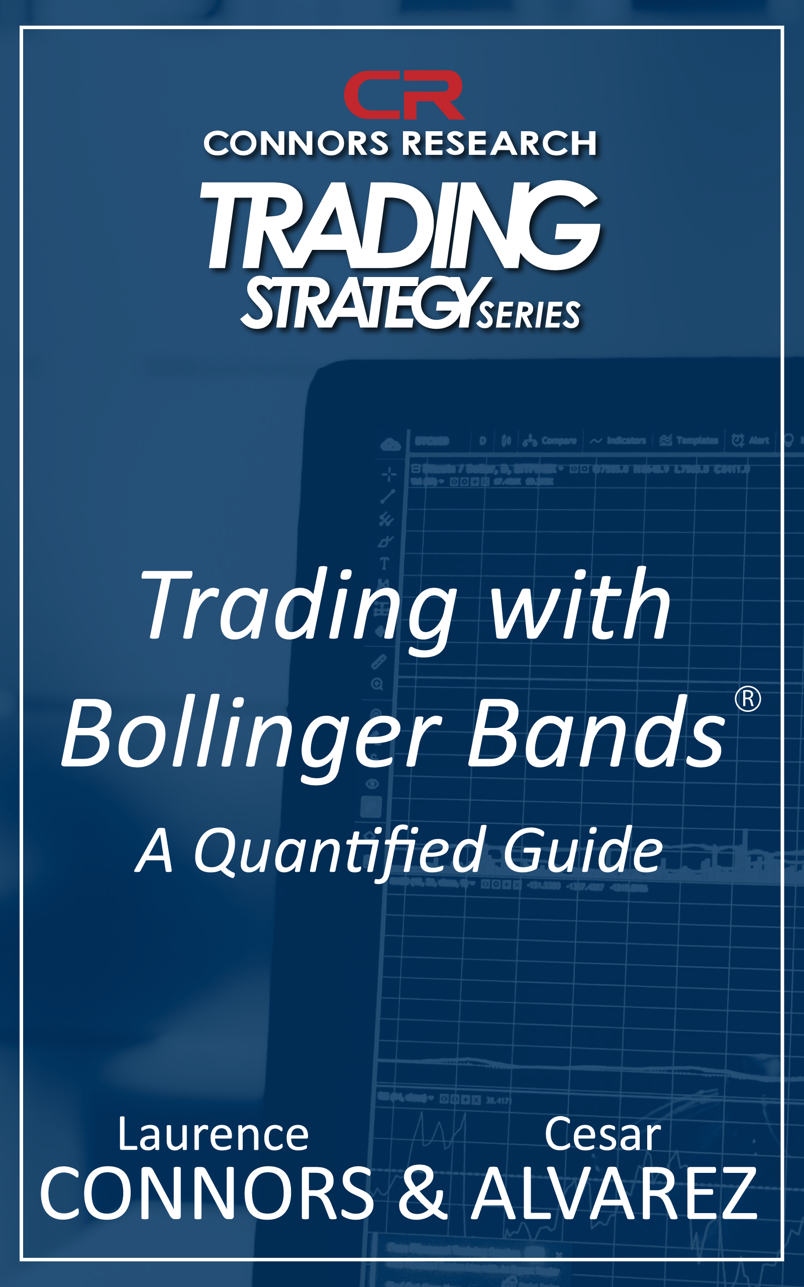 Connors Research Trading Strategy Series: Trading with Bollinger Bands -- A Quantified Guide BOO-CRBOL-D
