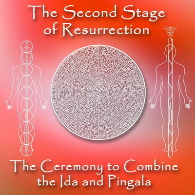 The Second Stage of Resurrection. The Ceremony to Combine the Ida and Pingala