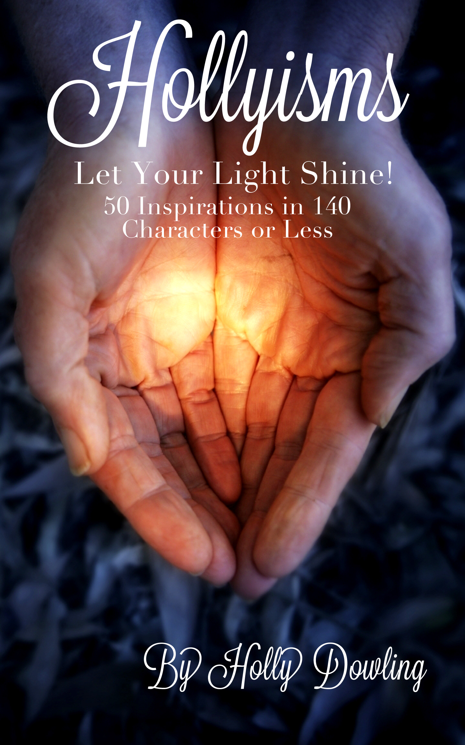 Hollyisms: Let Your Light Shine! 50 Inspirations in 140 Characters or less 00001