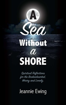 A Sea Without A Shore: Spiritual Reflections for the Brokenhearted, Weary, and Lonely