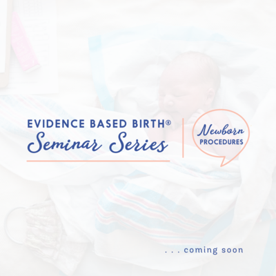 Evidence Based Birth® Seminar Series: Newborn Procedures in the Golden Hour
