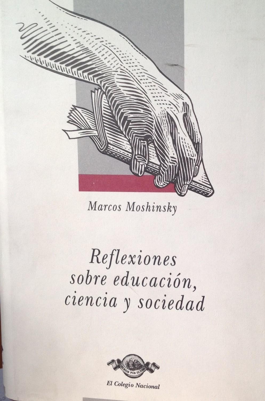NArcos Moshinsky, Reflexiones sobre educación, ciencia y sociedad