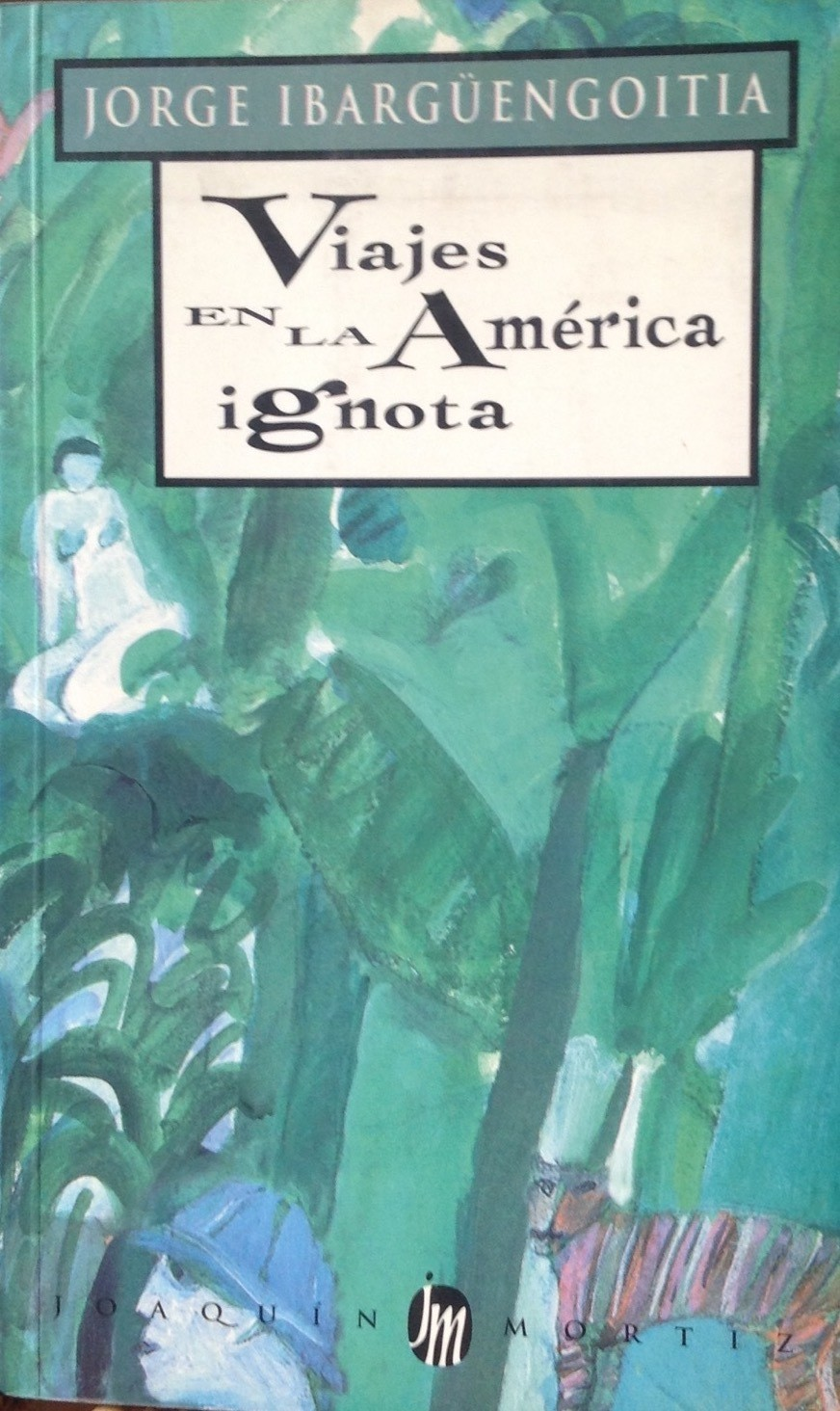 Jorge Ibargüengoitia, Viajes a la América ignota