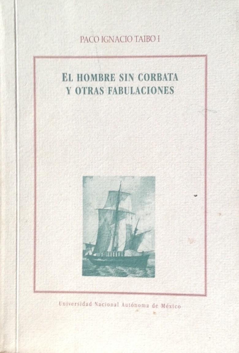 PAco Ignacio Taibo I, El hombre sin corbata y otras fabulaciones