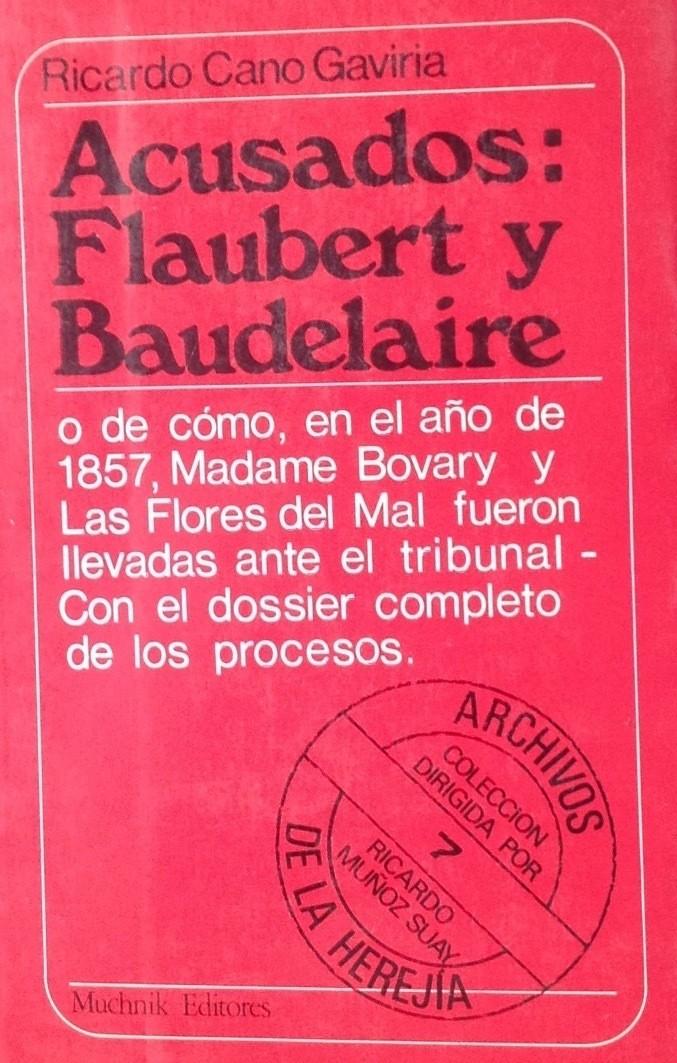 Acusados: Flaubert y Baudelaire. Dossier completo de sus procesos