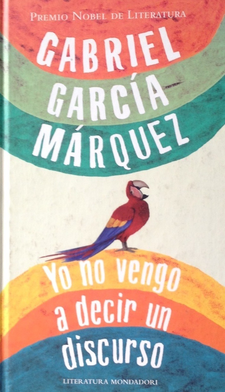 Gabriel García Märquez, Yo no vengo a decir un discurso