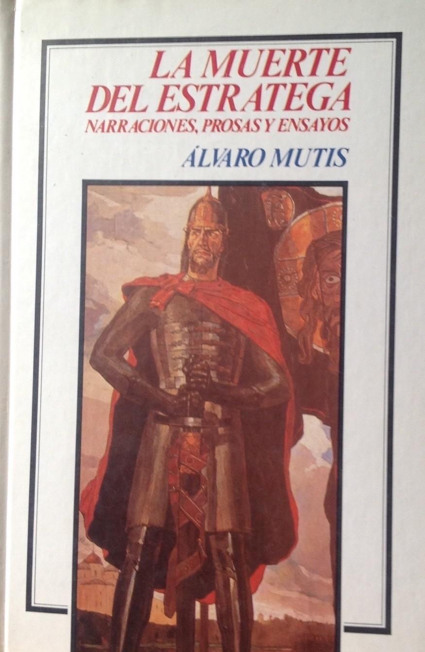 Álvaro Mutis, La muerte del estratega. Narraciones, prosas y ensayos