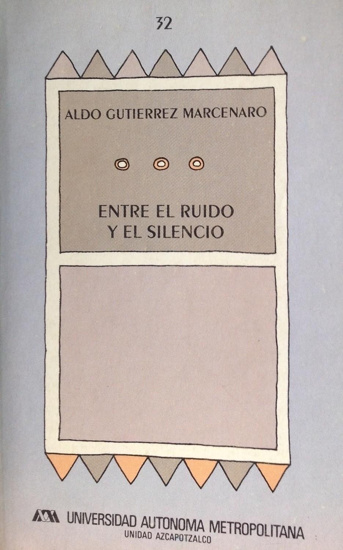 Aldo Guitiérrez Mercenaro, Entre el ruido y el silencio