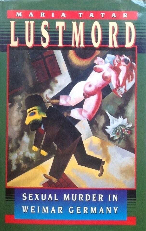Lustmord, Sexual Murder in Weimar Germany