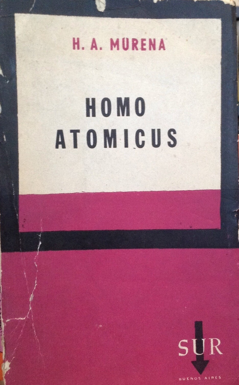 H. A. Murena, Homo Atomicus