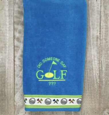Did Someone Say Golf Golf Towel