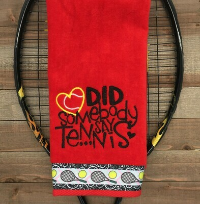 Embroidered Did Somebody Say Tennis Tennis Towel