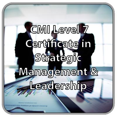 CMI Level 7 Certificate - Strategic Management & Leadership