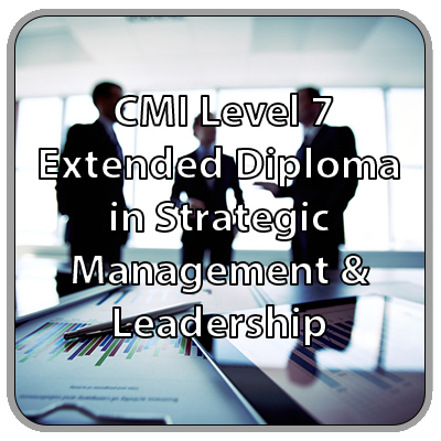 CMI Level 7 Extended Diploma - Strategic Management & Leadership