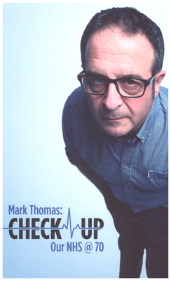 Mark Thomas: CHECK-UP Our NHS@70 script