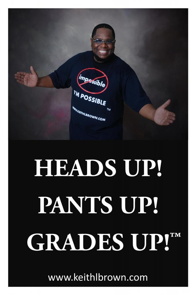 Heads Up! Pants Up! Grades Up! Poster (Quantities beginning at 20) 00035