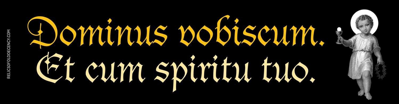 Dominus vobiscum. Bumper Sticker