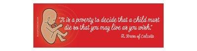 It is a poverty. St. Teresa of Calcutta Bumper Sticker