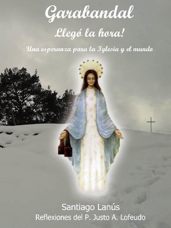 """""""GARABANDAL, LLEGÓ LA HORA""""  (Una esperanza para la Iglesia y para el mundo)"""