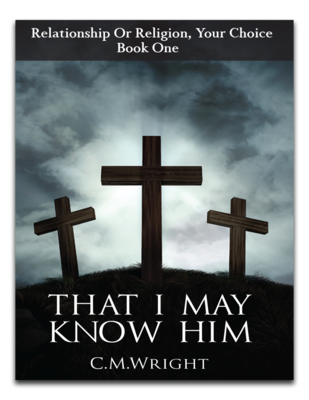 That I May Know Him by C.M. Wright