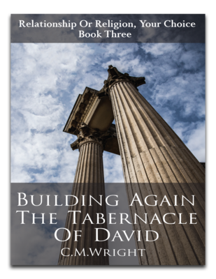 Building Again The Tabernacle Of David by C.M. Wright