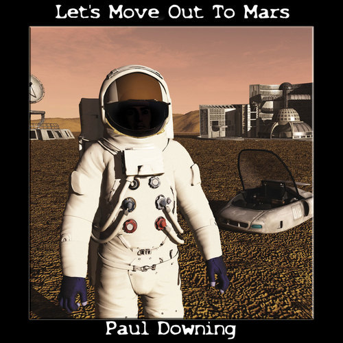 Paul Downing - Let's Move Out To Mars CD