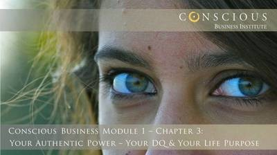 Conscious Business Module 1-Ch 3: How You Decide & Your Life Purpose