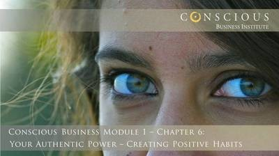 Conscious Business Module 1-Ch 6: Creating Positive Habits