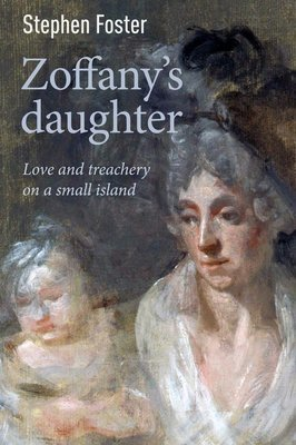 Zoffany's Daughter: Love and Treachery on a Small Island