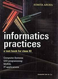 Informatics Practices A Textbook for Class 11 (2018-2019) Session by Sumita Arora