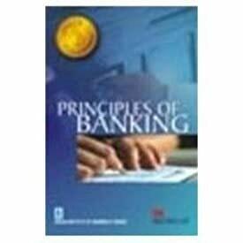 Principles Of Banking : (For JAIIB Examination) IIBF