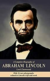 A Complete Biography of Abraham Lincoln Lord Charnwood