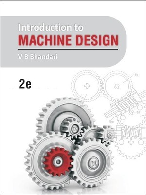 Introduction to Machine Design by V.B. Bhandari